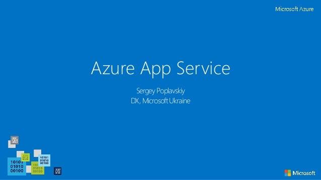 Azure App Service Sergey Poplavskiy DX, Microsoft Ukraine