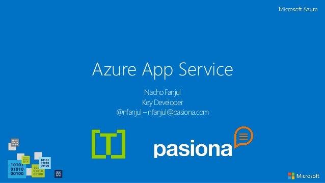 Azure App Service Nacho Fanjul Key Developer @nfanjul – nfanjul@pasiona.com