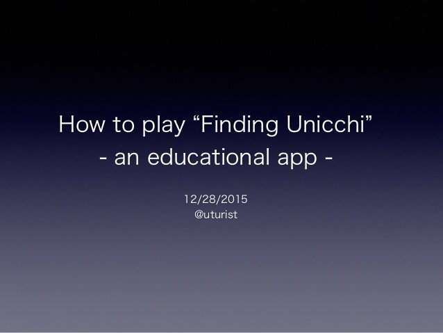 How to play Finding Unicchi - an educational app - 12/28/2015 @uturist