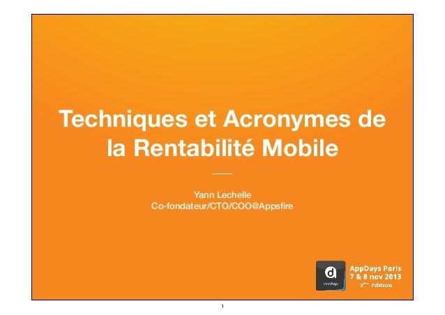 Techniques et Acronymes de la Rentabilité Mobile Yann Lechelle Co-fondateur/CTO/COO@Appsfire  #appdays @appsfire @ylechelle ...