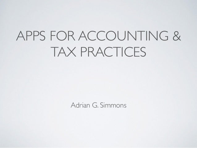 APPS FOR ACCOUNTING & TAX PRACTICES Adrian G. Simmons