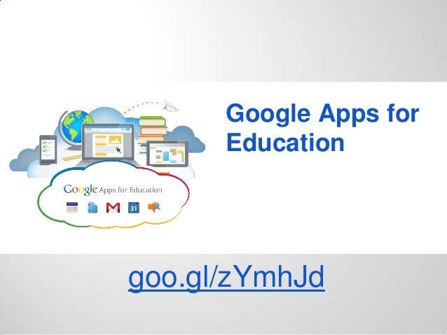 Google Apps for Education  goo.gl/zYmhJd