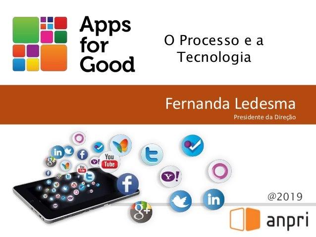 @2019 Fernanda Ledesma Presidente da Direção O Processo e a Tecnologia