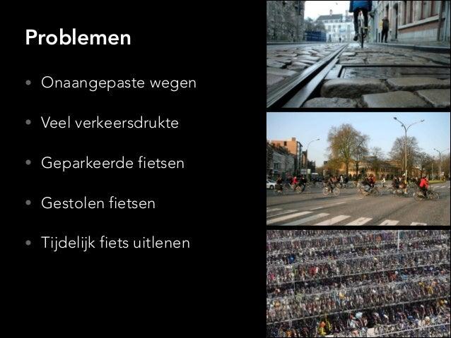 Problemen • Onaangepaste wegen • Veel verkeersdrukte • Geparkeerde fietsen • Gestolen fietsen • Tijdelijk fiets uitlenen