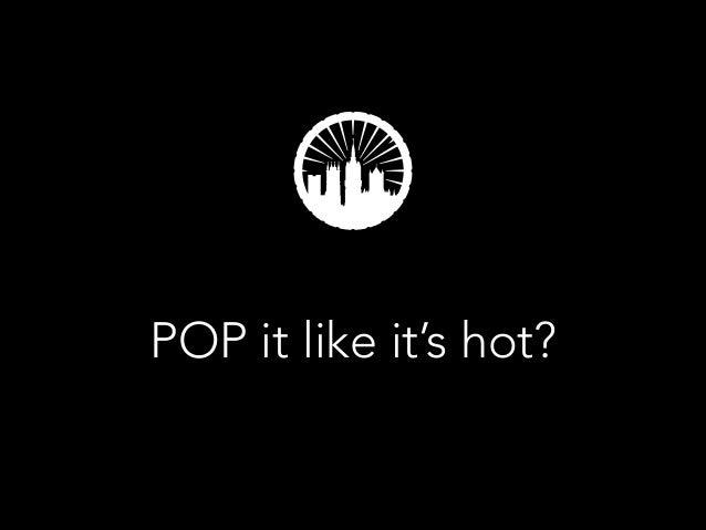 POP it like it's hot?