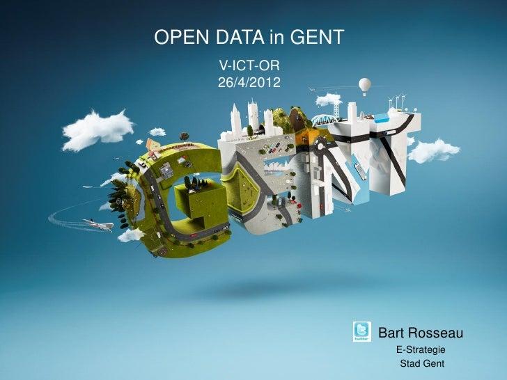 OPEN DATA in GENT     V-ICT-OR     26/4/2012                    Bart Rosseau                      E-Strategie             ...