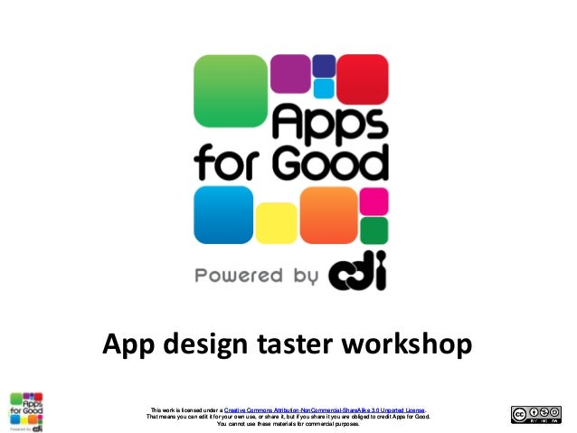 App design taster workshop    This work is licensed under a Creative Commons Attribution-NonCommercial-ShareAlike 3.0 Unpo...
