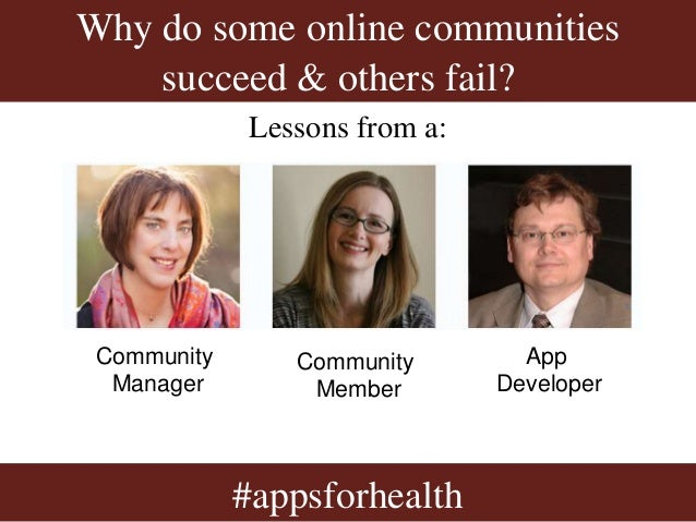 Why do some online communitiessucceed & others fail??#appsforhealthLessons from a:CommunityManagerCommunityMemberAppDevelo...