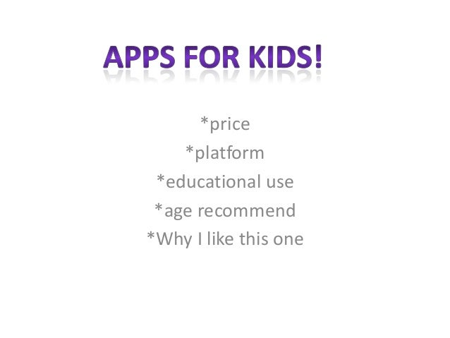 *price    *platform *educational use *age recommend*Why I like this one