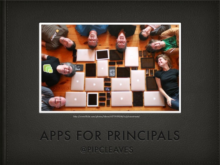 http://www.flickr.com/photos/lukew/6171909286/in/photostream/APPS FOR PRINCIPALS         @PIPCLEAVES