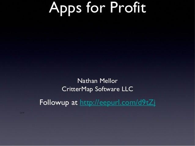 Apps for Profit  Nathan Mellor CritterMap Software LLC  Followup at http://eepurl.com/d9tZj Low