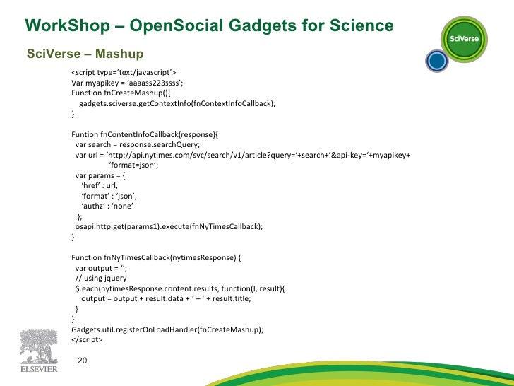 WorkShop – OpenSocial Gadgets for Science  SciVerse – Mashup <script type='text/javascript'> Var myapikey = 'aaaass223ssss...