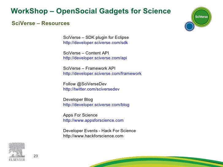 WorkShop – OpenSocial Gadgets for Science  SciVerse – Resources SciVerse – SDK plugin for Eclipse http://developer.scivers...