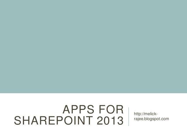 APPS FOR SHAREPOINT 2013  http://melickrajee.blogspot.com