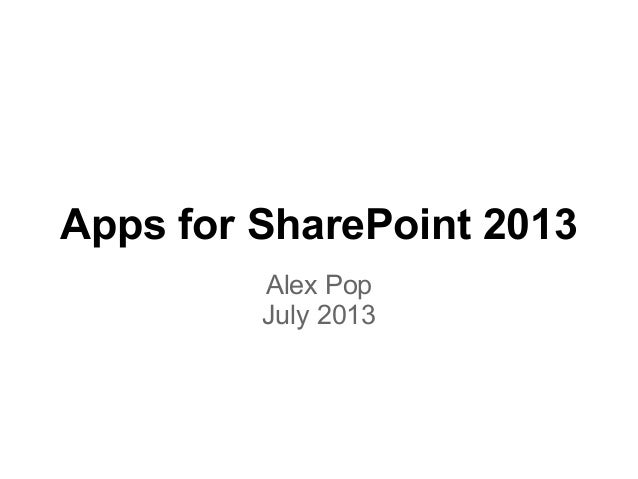 Apps for SharePoint 2013 Alex Pop July 2013