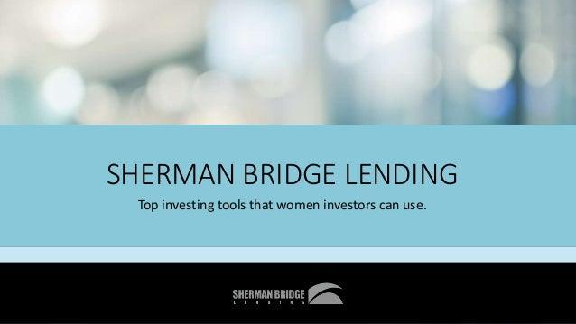 SHERMAN BRIDGE LENDING Top investing tools that women investors can use.