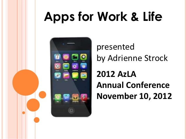 Apps for Work & Life        presented        by Adrienne Strock        2012 AzLA        Annual Conference        November ...
