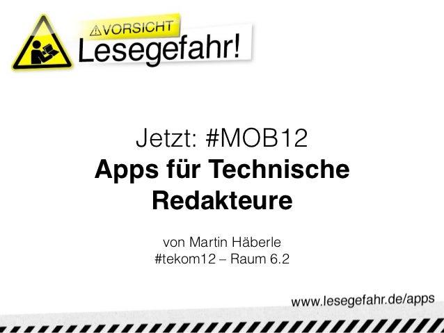 Jetzt: #MOB12Apps für Technische   Redakteure     von Martin Häberle    #tekom12 – Raum 6.2