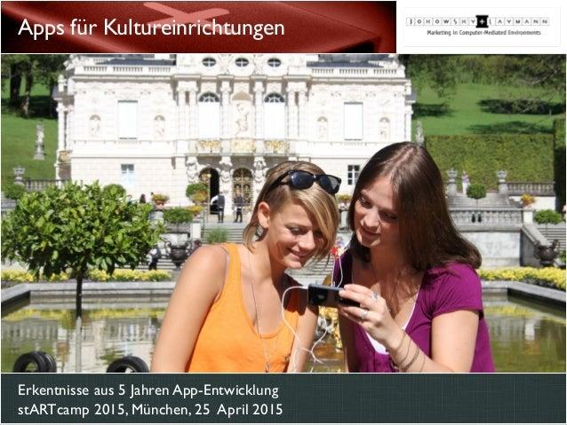 Erkentnisse aus 5 Jahren App-Entwicklung stARTcamp 2015, München, 25 April 2015 Apps für Kultureinrichtungen