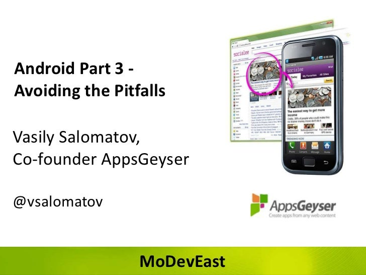 Android Part 3 -Avoiding the PitfallsVasily Salomatov,Co-founder AppsGeyser@vsalomatov                 MoDevEast