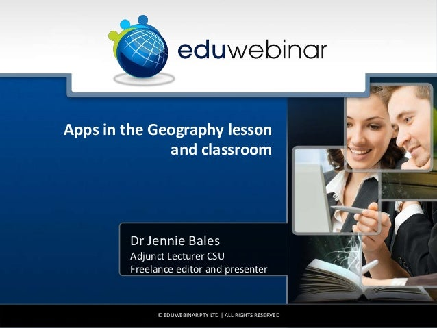 Apps in the Geography lesson and classroom  Dr Jennie Bales Adjunct Lecturer CSU Freelance editor and presenter  © EDUWEBI...