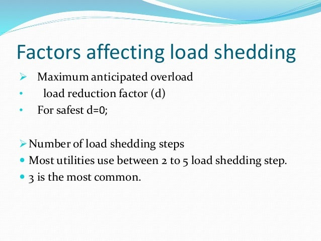 introduction to load shedding Load-shedding is only implemented under an extreme emergency and sustained load-shedding over sequential days is unlikely, hence customers that are switched off can expect to only experience a single or at the worst case a few incidents of load-shedding a year.