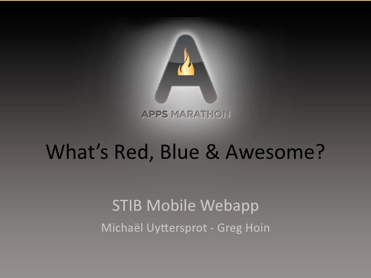 What's  Red,  Blue  &  Awesome?              STIB  Mobile  Webapp         Michaël  Uy@ersprot  -‐  Gr...