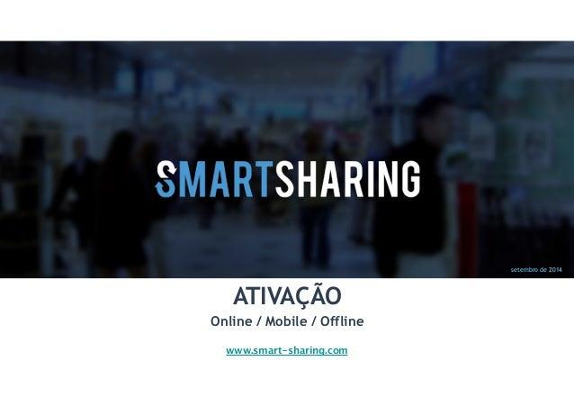 setembro de 2014  ATIVAÇÃO  Online / Mobile / Offline  www.smart-sharing.com