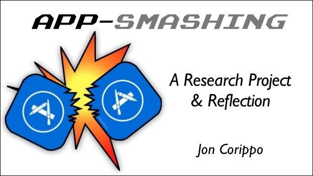 APP-SMASHING ! Jon Corippo A Research Project   & Reflection