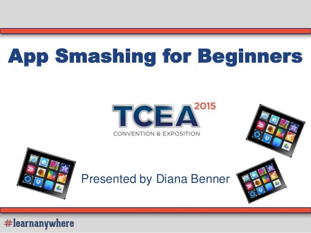 App Smashing for Beginners Presented by Diana Benner