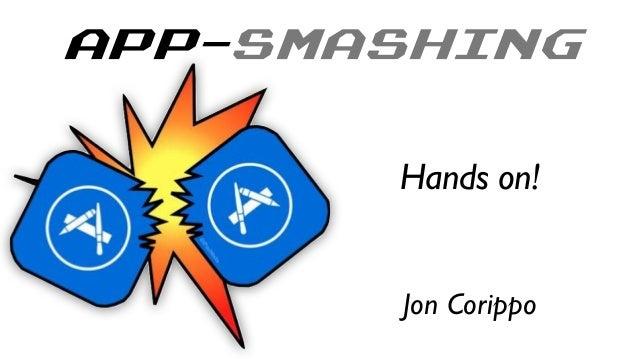 APP-SMASHING ! Jon Corippo Hands on!