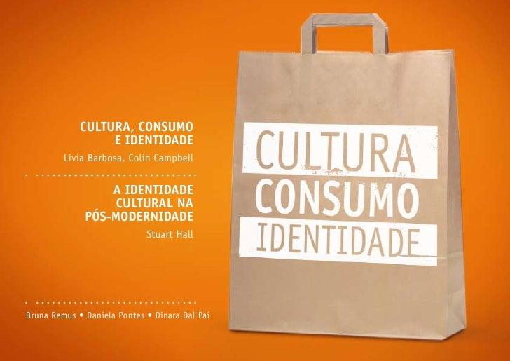 Cultura, Consumo                   e IdentIdade          Lívia Barbosa, Colin Campbell                     a IdentIdade   ...