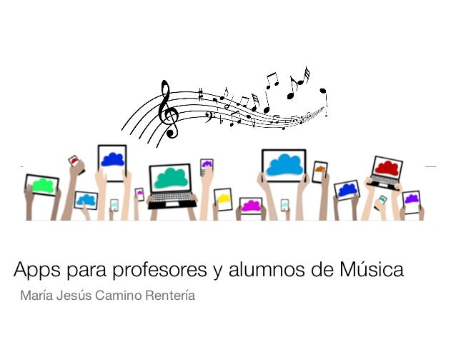 Apps para profesores y alumnos de Música María Jesús Camino Rentería