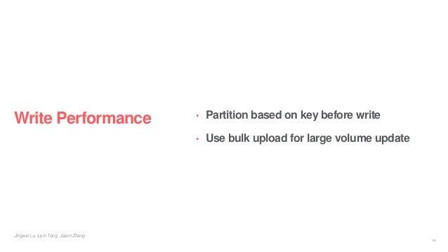 • Partition based on key before write • Use bulk upload for large volume update Write Performance Jingwei Lu, Liyin Tang, ...