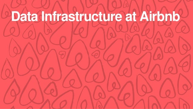 Data Infrastructure at Airbnb
