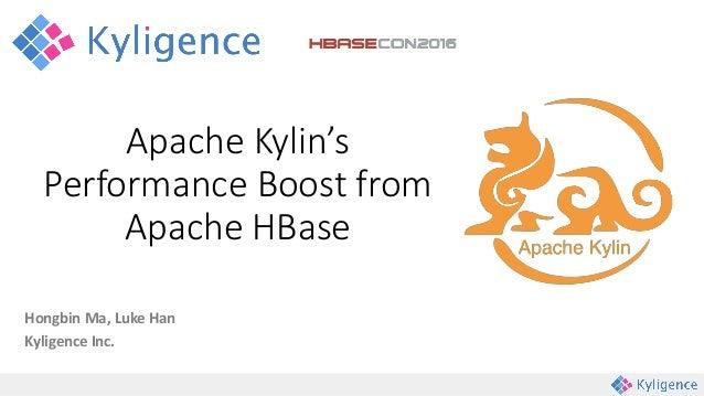Hongbin Ma, Luke Han Kyligence Inc. Apache Kylin's Performance Boost from Apache HBase