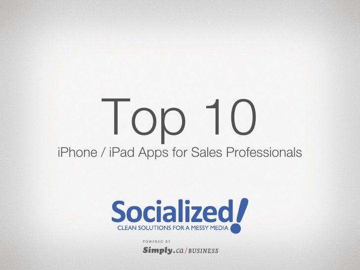 Top 10iPhone / iPad Apps for Sales Professionals              P O WE R E D B Y