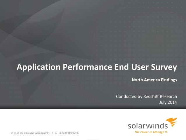 Application Performance End User Survey North America Findings Conducted by Redshift Research July 2014 © 2014 SOLARWINDS ...