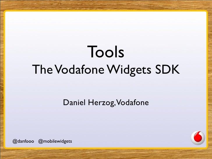 Tools        The Vodafone Widgets SDK                     Daniel Herzog,Vodafone    @danfooo @mobilewidgets