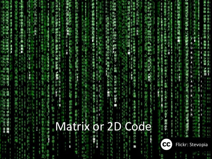 Matrix or 2D Code                    Flickr: Stevopia