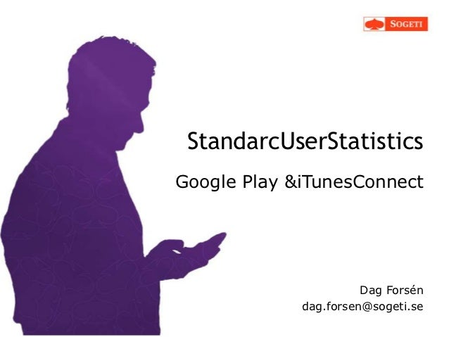 StandarcUserStatisticsGoogle Play &iTunesConnect                       Dag Forsén             dag.forsen@sogeti.se