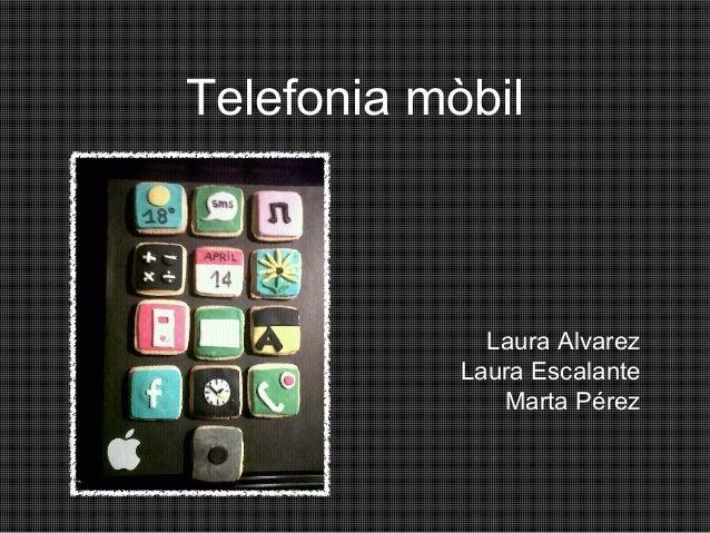 Telefonia mòbil              Laura Alvarez            Laura Escalante               Marta Pérez