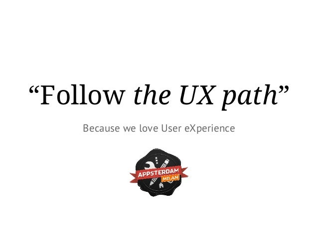 """Follow the UX path"" Because we love User eXperience"