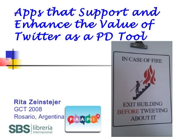 Apps that Support and Enhance the Value of Twitter as a PD Tool Rita Zeinstejer GCT 2008 Rosario, Argentina