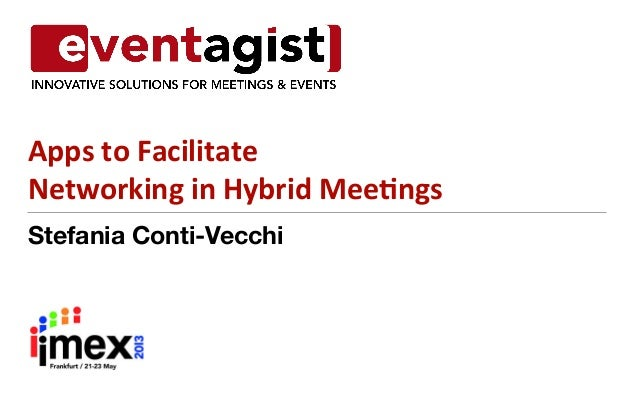 Stefania Conti-VecchiApps	  to	  Facilitate	  	  Networking	  in	  Hybrid	  Mee8ngs