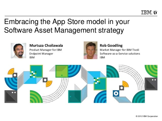 © 2012 IBM CorporationEmbracing the App Store model in yourSoftware Asset Management strategyRob GoodlingMarket Manager fo...