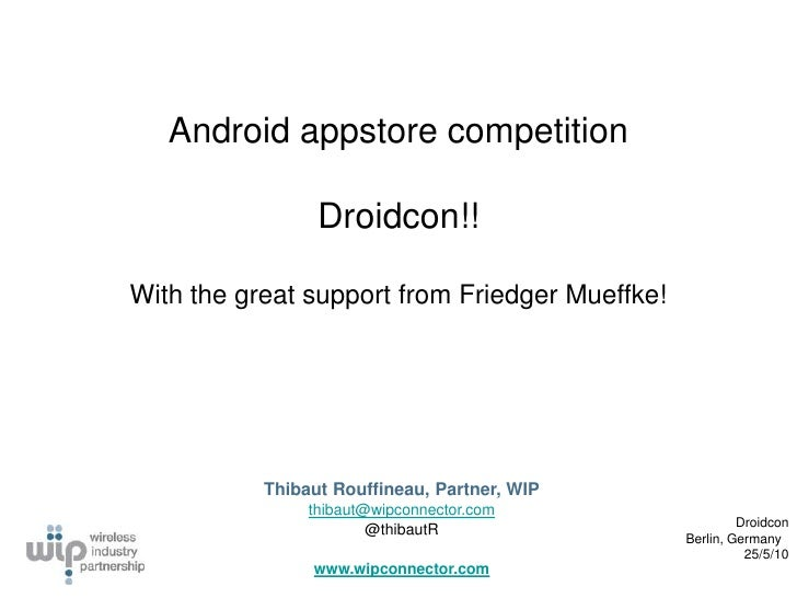 Android appstore competition                   Droidcon!!  With the great support from Friedger Mueffke!                Th...