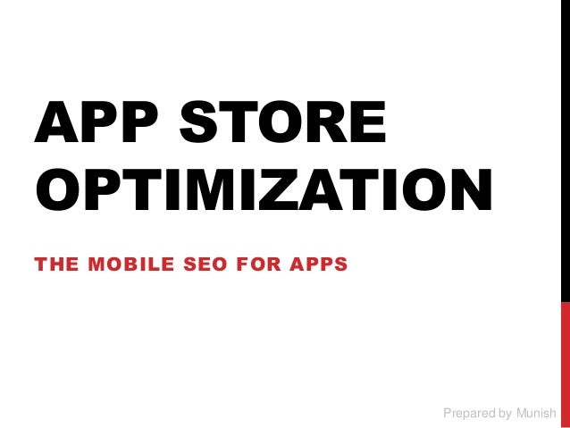 APP STORE OPTIMIZATION THE MOBILE SEO FOR APPS Prepared by Munish