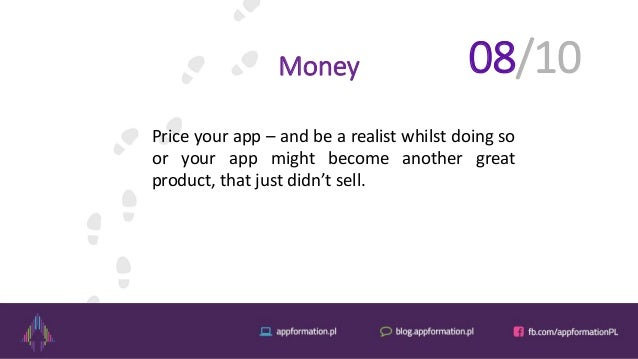 Money Price your app – and be a realist whilst doing so or your app might become another great product, that just didn't s...