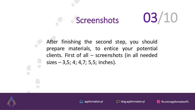 Screenshots After finishing the second step, you should prepare materials, to entice your potential clients. First of all ...